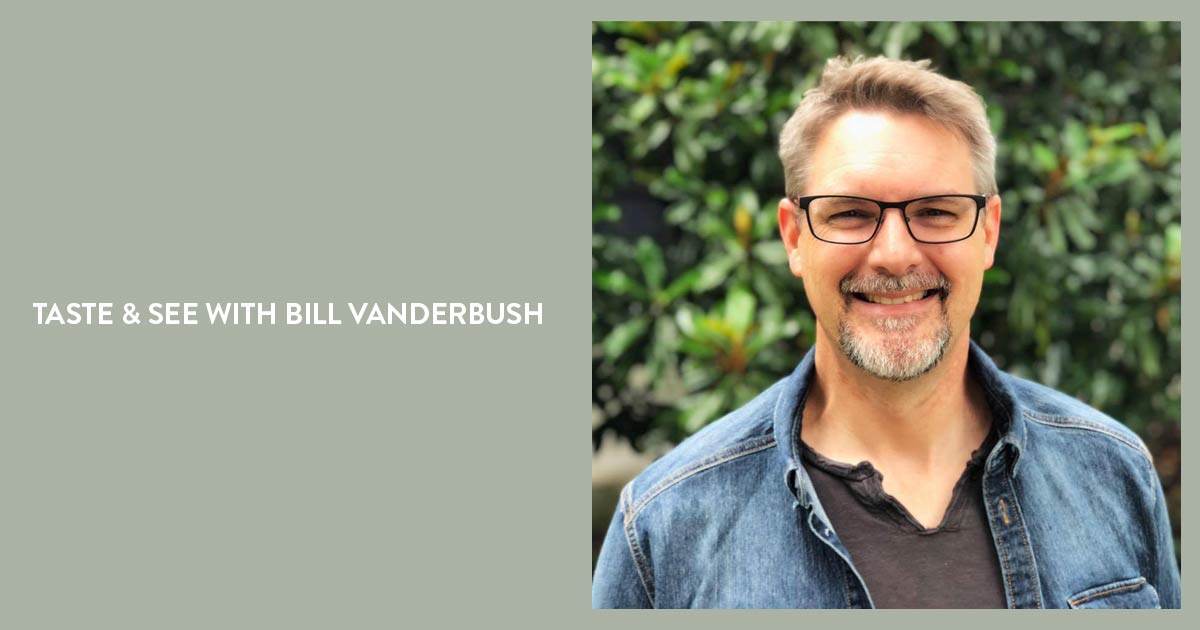 Taste & See with Bill Vanderbush